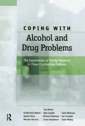 Coping with Alcohol and Drug Problems The Experiences of Family Members in Three Contrasting Cultures book cover