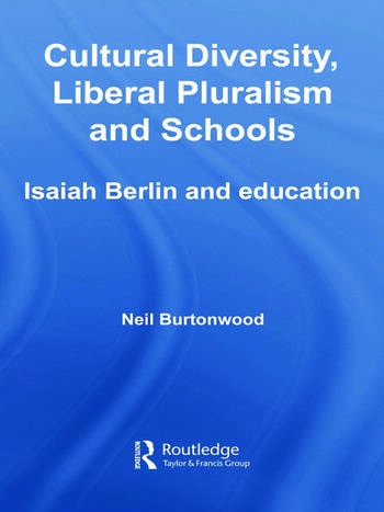 Cultural Diversity, Liberal Pluralism and Schools Isaiah Berlin and Education book cover