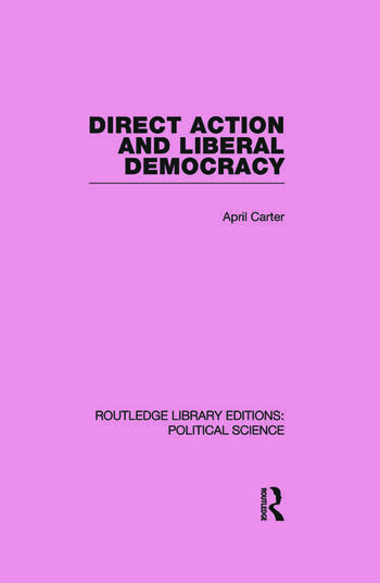 Direct Action and Liberal Democracy (Routledge Library Editions:Political Science Volume 6) book cover