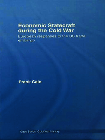 Economic Statecraft during the Cold War European Responses to the US Trade Embargo book cover