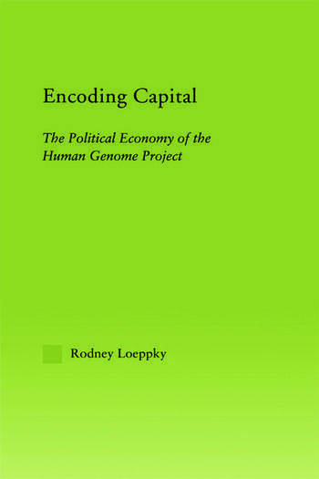 Encoding Capital The Political Economy of the Human Genome Project book cover