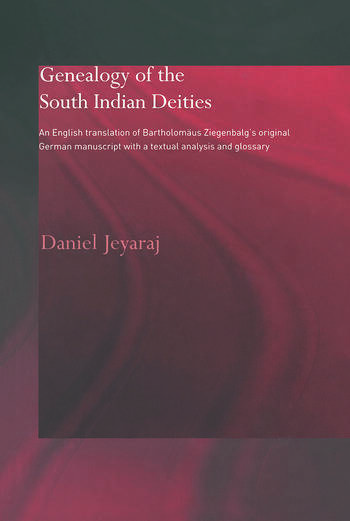 Genealogy of the South Indian Deities An English Translation of Bartholomäus Ziegenbalg's Original German Manuscript with a Textual Analysis and Glossary book cover