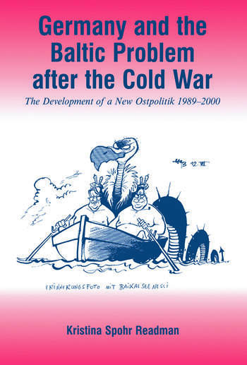 Germany and the Baltic Problem After the Cold War The Development of a New Ostpolitik, 1989-2000 book cover