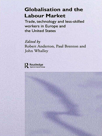 Globalisation and the Labour Market Trade, Technology and Less Skilled Workers in Europe and the United States book cover