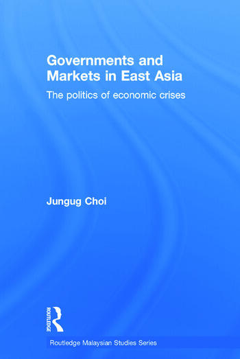 Governments and Markets in East Asia The Politics of Economic Crises book cover