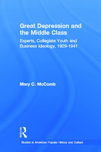 Great Depression and the Middle Class Experts, Collegiate Youth and Business Ideology, 1929-1941 book cover