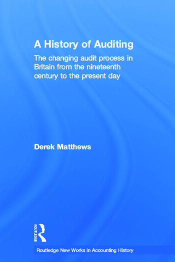 A History of Auditing The Changing Audit Process in Britain from the Nineteenth Century to the Present Day book cover
