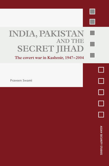 India, Pakistan and the Secret Jihad The Covert War in Kashmir, 1947-2004 book cover