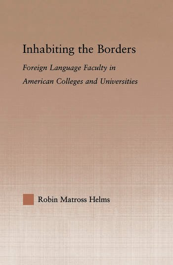 Inhabiting the Borders Foreign Language Faculty in American Colleges and Universities book cover
