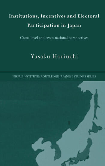 Institutions, Incentives and Electoral Participation in Japan Cross-Level and Cross-National Perspectives book cover