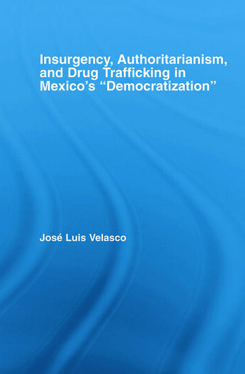 Insurgency, Authoritarianism, and Drug Trafficking in Mexico's Democratization book cover