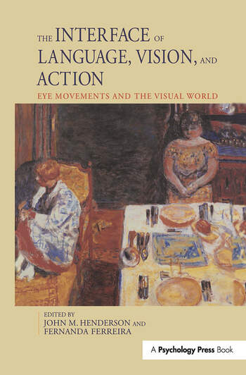 The Interface of Language, Vision, and Action Eye Movements and the Visual World book cover
