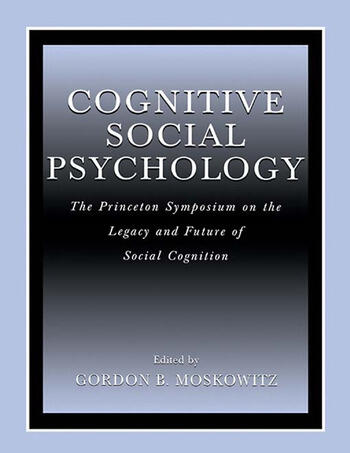 Cognitive Social Psychology The Princeton Symposium on the Legacy and Future of Social Cognition book cover