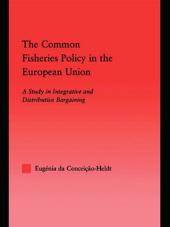 The Common Fisheries Policy in the European Union A Study in Integrative and Distributive Bargaining book cover