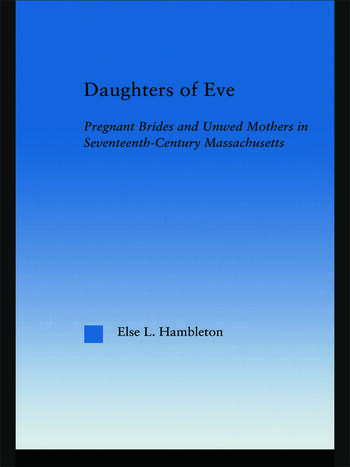 Daughters of Eve Pregnant Brides and Unwed Mothers in Seventeenth Century Essex County, Massachusetts book cover
