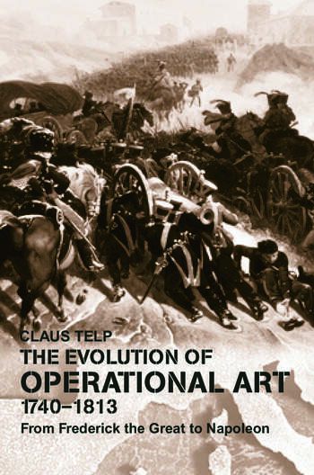 The Evolution of Operational Art, 1740-1813 From Frederick the Great to Napoleon book cover