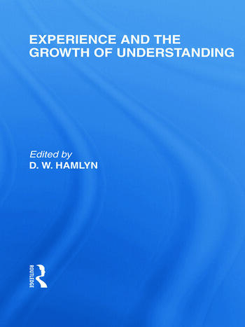 Experience and the growth of understanding (International Library of the Philosophy of Education Volume 11) book cover