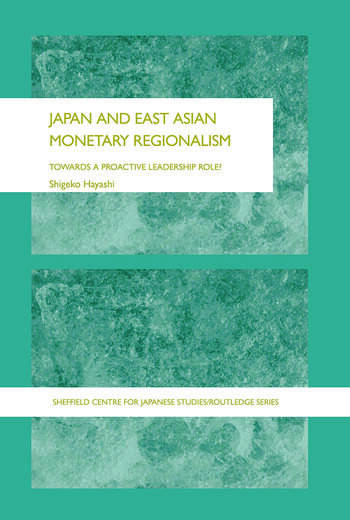 Japan and East Asian Monetary Regionalism Towards a Proactive Leadership Role? book cover