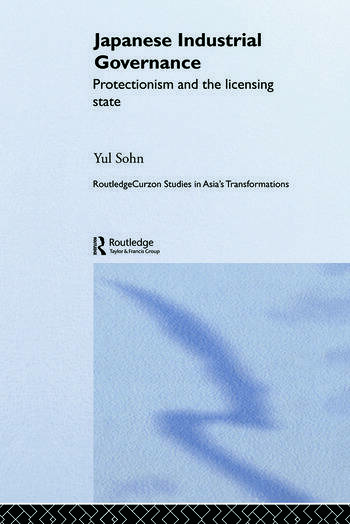 Japanese Industrial Governance Protectionism and the Licensing State book cover