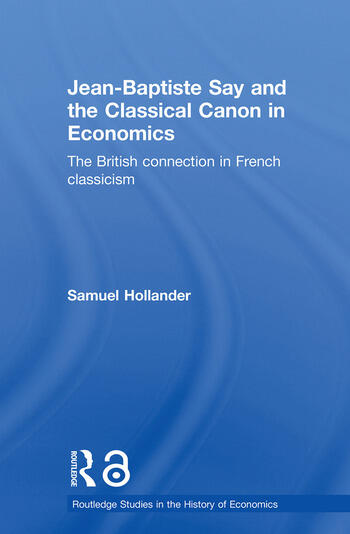 Jean-Baptiste Say and the Classical Canon in Economics The British Connection in French Classicism book cover