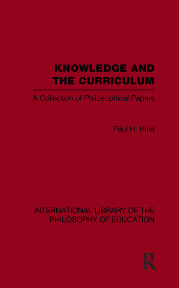 Knowledge and the Curriculum (International Library of the Philosophy of Education Volume 12) A Collection of Philosophical Papers book cover
