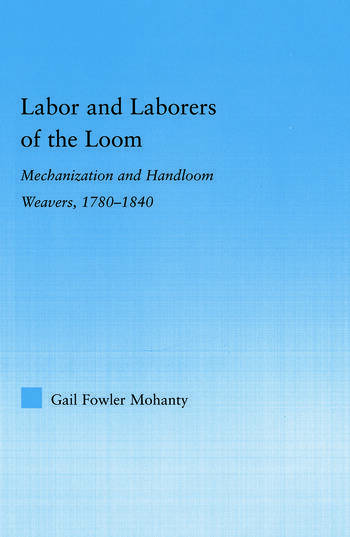 Labor and Laborers of the Loom Mechanization and Handloom Weavers, 1780-1840 book cover