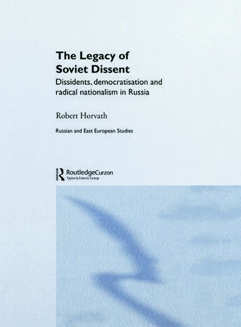 The Legacy of Soviet Dissent Dissidents, Democratisation and Radical Nationalism in Russia book cover
