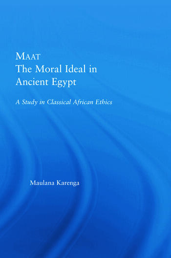 Maat, The Moral Ideal in Ancient Egypt A Study in Classical African Ethics book cover