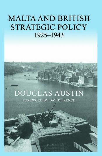 Malta and British Strategic Policy, 1925-43 book cover