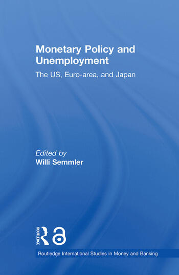 Monetary Policy and Unemployment The US, Euro-area and Japan book cover