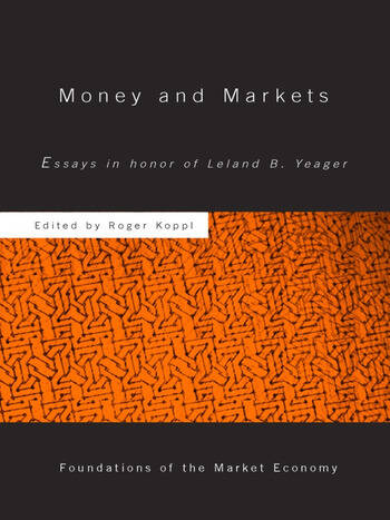 Money and Markets Essays in Honor of Leland B. Yeager book cover
