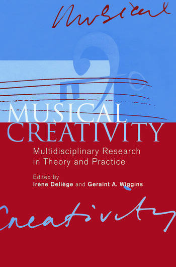 Musical Creativity Multidisciplinary Research in Theory and Practice book cover