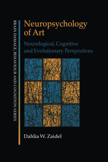 Neuropsychology of Art Neurological, Cognitive and Evolutionary Perspectives book cover