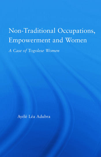 Non-Traditional Occupations, Empowerment, and Women A Case of Togolese Women book cover