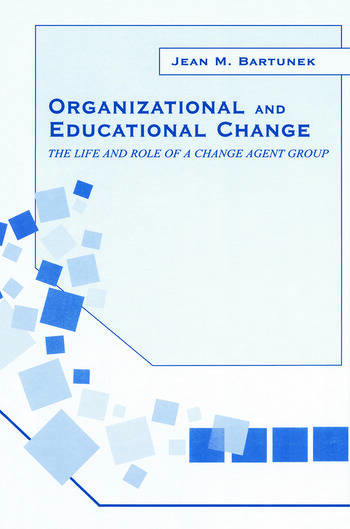 Organizational and Educational Change The Life and Role of A Change Agent Group book cover