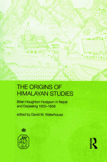 The Origins of Himalayan Studies Brian Houghton Hodgson in Nepal and Darjeeling book cover