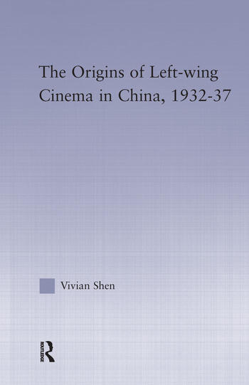 The Origins of Leftwing Cinema in China, 1932-37 book cover