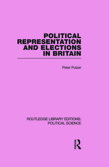 Political Representation and Elections in Britain (Routledge Library Editions: Political Science Volume 12) book cover
