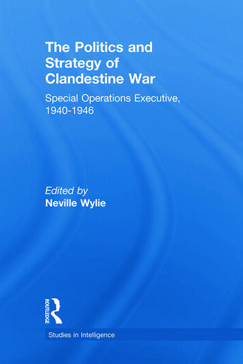 The Politics and Strategy of Clandestine War Special Operations Executive, 1940-1946 book cover
