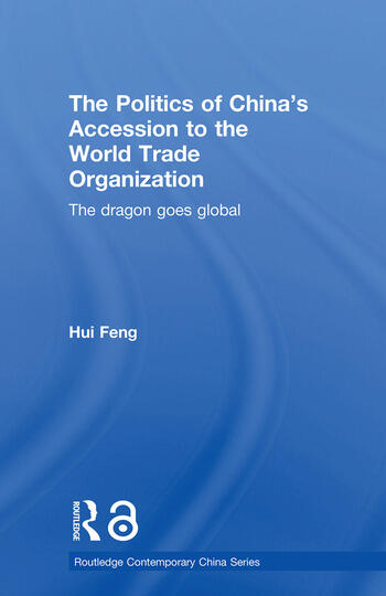 The Politics of China's Accession to the World Trade Organization The Dragon Goes Global book cover