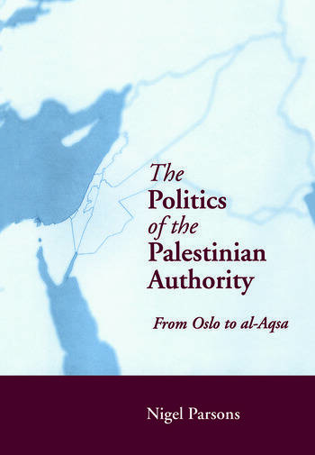 The Politics of the Palestinian Authority From Oslo to Al-Aqsa book cover