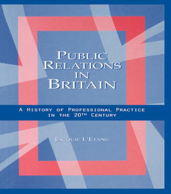 Public Relations in Britain A History of Professional Practice in the Twentieth Century book cover