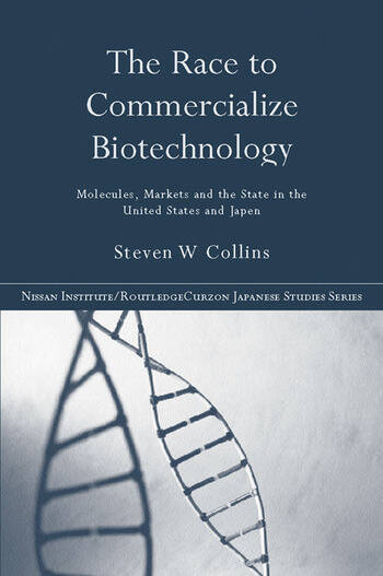 The Race to Commercialize Biotechnology Molecules, Market and the State in Japan and the US book cover