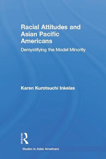 Racial Attitudes and Asian Pacific Americans Demystifying the Model Minority book cover