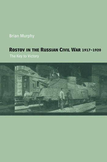Rostov in the Russian Civil War, 1917-1920 The Key to Victory book cover