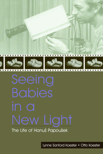 Seeing Babies in a New Light The Life of Hanus Papousek book cover