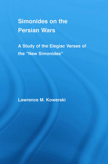 Simonides on the Persian Wars A Study of the Elegiac Verses of the