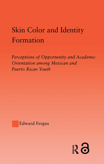 Skin Color and Identity Formation Perception of Opportunity and Academic Orientation Among Mexican and Puerto Rican Youth book cover