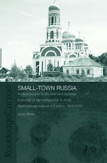 Small-Town Russia Postcommunist Livelihoods and Identities: A Portrait of the Intelligentsia in Achit, Bednodemyanovsk and Zubtsov, 1999-2000 book cover