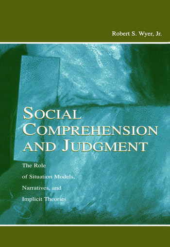 Social Comprehension and Judgment The Role of Situation Models, Narratives, and Implicit Theories book cover